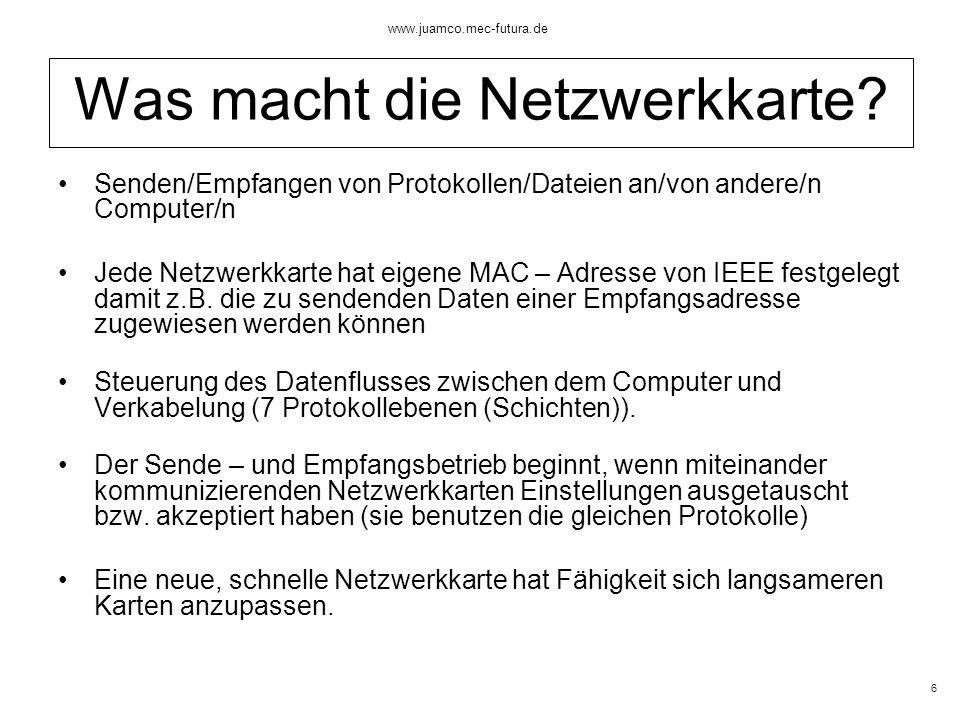 5 www.juamco.mec-futura.de - Bindeglied zwischen Rechnern mit dem Netzwerk - oft in Erweiterungssteckplätzen installiert - Controller (C) hat Schnittstelle (I) und ist verbunden mit dem Transceiver (X), welcher am Ethernet angeschlossen - alles zusammen ergibt eine Netzwerkkarte.