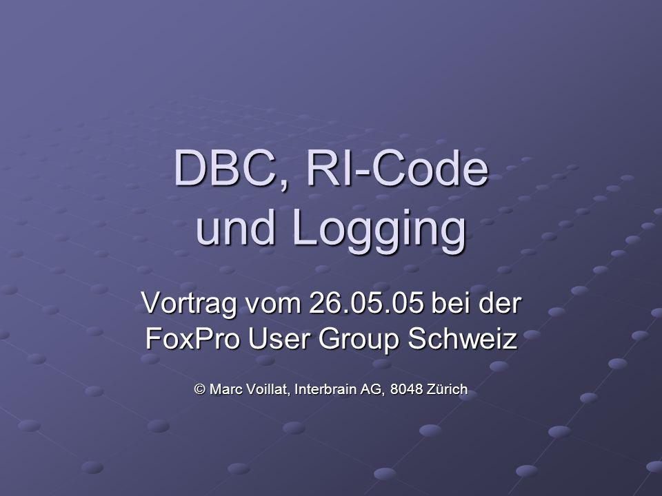 DBC, RI-Code und Logging Vortrag vom 26.05.05 bei der FoxPro User Group Schweiz © Marc Voillat, Interbrain AG, 8048 Zürich