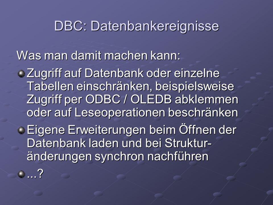 Was man damit machen kann: Zugriff auf Datenbank oder einzelne Tabellen einschränken, beispielsweise Zugriff per ODBC / OLEDB abklemmen oder auf Leseoperationen beschränken Eigene Erweiterungen beim Öffnen der Datenbank laden und bei Struktur- änderungen synchron nachführen...?