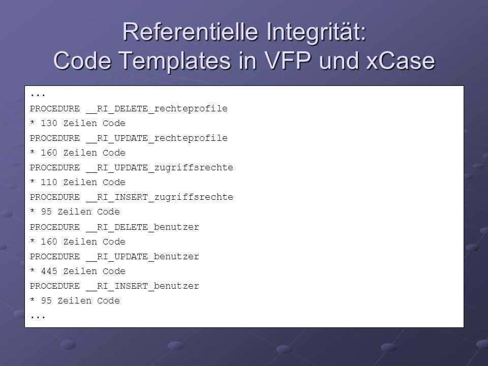 Referentielle Integrität: Code Templates in VFP und xCase... PROCEDURE __RI_DELETE_rechteprofile * 130 Zeilen Code PROCEDURE __RI_UPDATE_rechteprofile