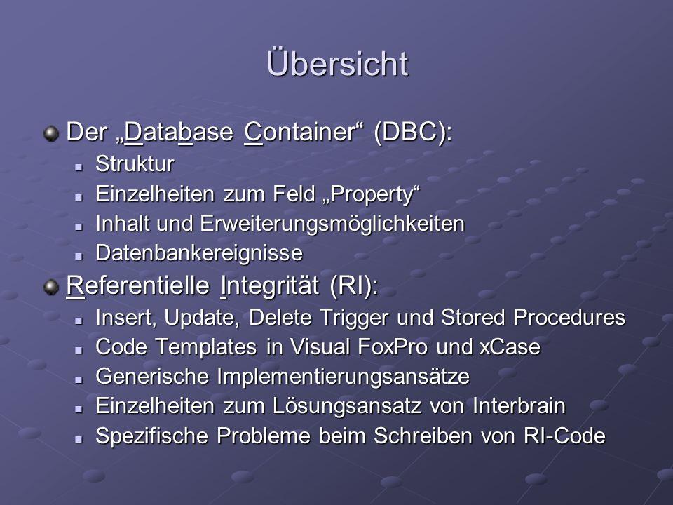 Übersicht Der Database Container (DBC): Struktur Struktur Einzelheiten zum Feld Property Einzelheiten zum Feld Property Inhalt und Erweiterungsmöglich