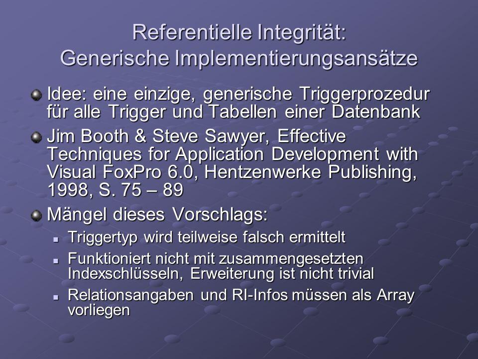 Referentielle Integrität: Generische Implementierungsansätze Idee: eine einzige, generische Triggerprozedur für alle Trigger und Tabellen einer Datenb