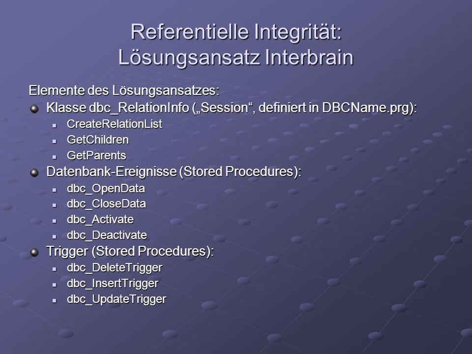 Referentielle Integrität: Lösungsansatz Interbrain Elemente des Lösungsansatzes: Klasse dbc_RelationInfo (Session, definiert in DBCName.prg): CreateRe