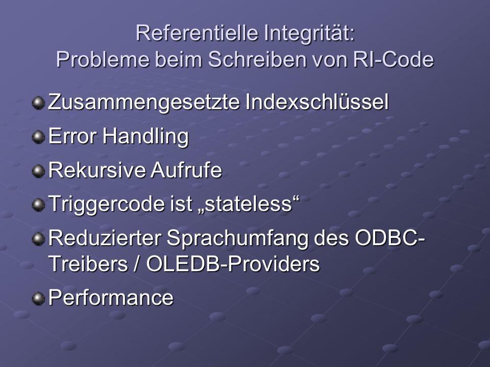 Referentielle Integrität: Probleme beim Schreiben von RI-Code Zusammengesetzte Indexschlüssel Error Handling Rekursive Aufrufe Triggercode ist stateless Reduzierter Sprachumfang des ODBC- Treibers / OLEDB-Providers Performance