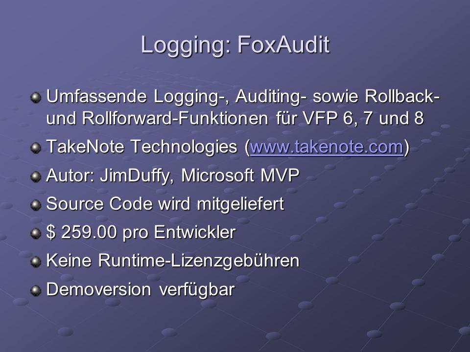 Logging: FoxAudit Umfassende Logging-, Auditing- sowie Rollback- und Rollforward-Funktionen für VFP 6, 7 und 8 TakeNote Technologies (www.takenote.com) www.takenote.com Autor: JimDuffy, Microsoft MVP Source Code wird mitgeliefert $ 259.00 pro Entwickler Keine Runtime-Lizenzgebühren Demoversion verfügbar