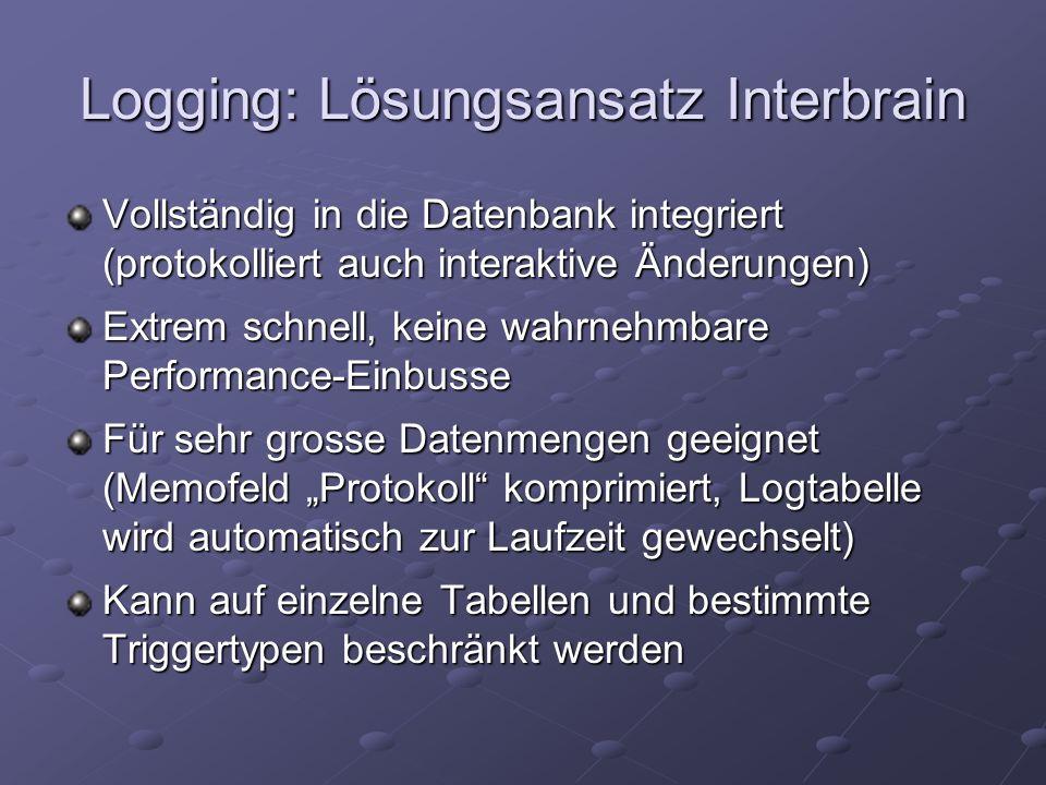 Logging: Lösungsansatz Interbrain Vollständig in die Datenbank integriert (protokolliert auch interaktive Änderungen) Extrem schnell, keine wahrnehmba