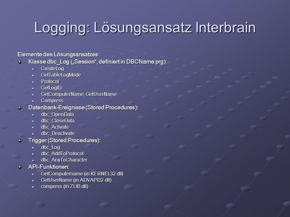 Logging: Lösungsansatz Interbrain Elemente des Lösungsansatzes: Klasse dbc_Log (Session, definiert in DBCName.prg): CreateLog CreateLog GetTableLogMod