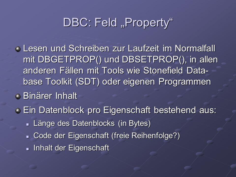 DBC: Feld Property Lesen und Schreiben zur Laufzeit im Normalfall mit DBGETPROP() und DBSETPROP(), in allen anderen Fällen mit Tools wie Stonefield Da