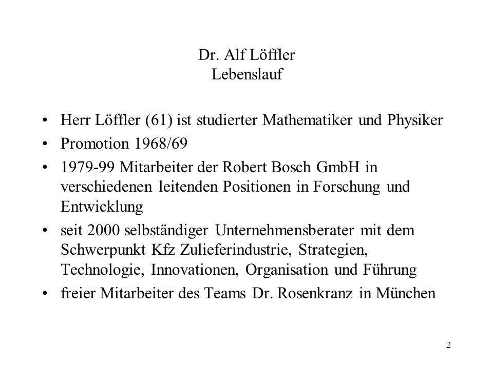 2 Dr. Alf Löffler Lebenslauf Herr Löffler (61) ist studierter Mathematiker und Physiker Promotion 1968/69 1979-99 Mitarbeiter der Robert Bosch GmbH in