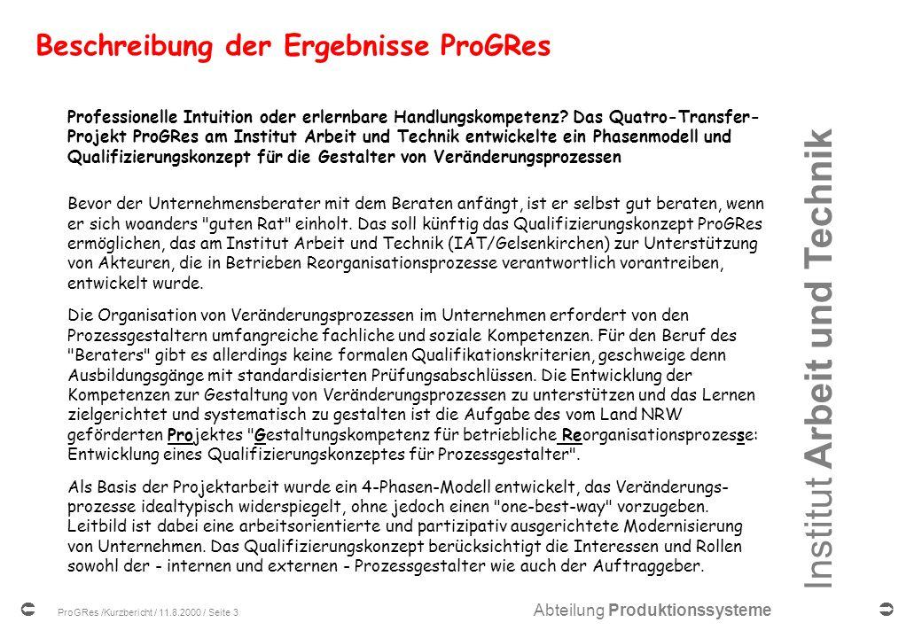 Institut Arbeit und Technik Abteilung Produktionssysteme ProGRes /Kurzbericht / 11.8.2000 / Seite 3 Beschreibung der Ergebnisse ProGRes Professionelle Intuition oder erlernbare Handlungskompetenz.