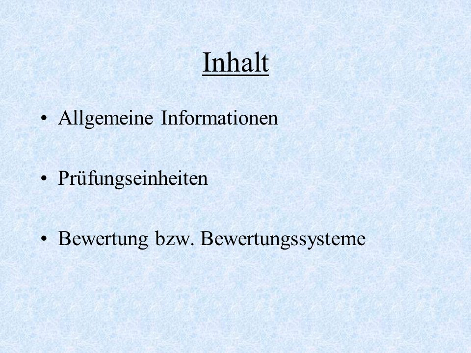 Inhalt Allgemeine Informationen Prüfungseinheiten Bewertung bzw. Bewertungssysteme