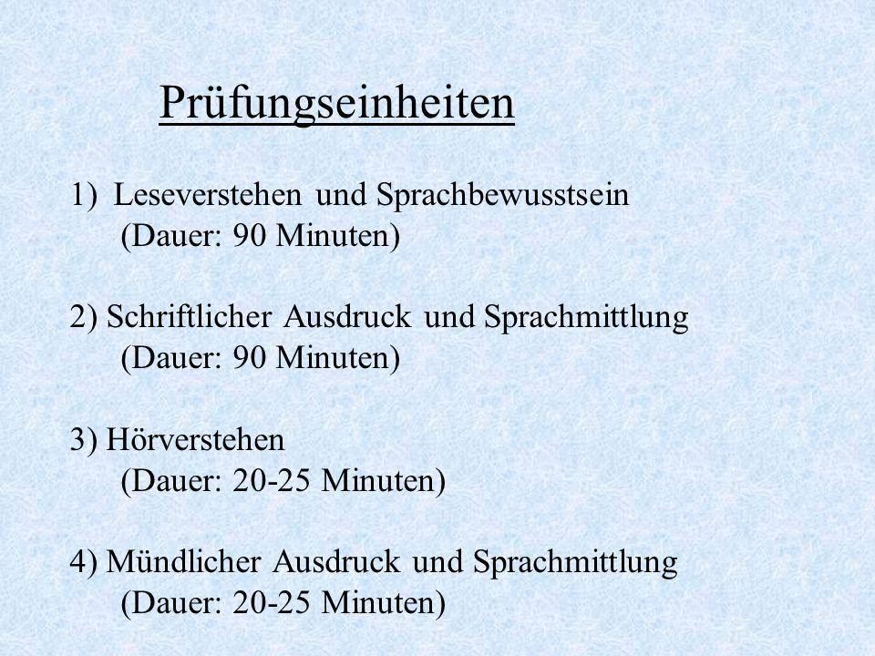 Prüfungseinheiten 1)Leseverstehen und Sprachbewusstsein (Dauer: 90 Minuten) 2) Schriftlicher Ausdruck und Sprachmittlung (Dauer: 90 Minuten) 3) Hörver