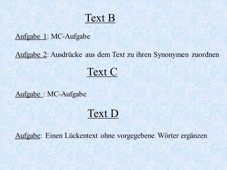 Text B Aufgabe 1: MC-Aufgabe Aufgabe 2: Ausdrücke aus dem Text zu ihren Synonymen zuordnen Text C Aufgabe : MC-Aufgabe Text D Aufgabe: Einen Lückentex