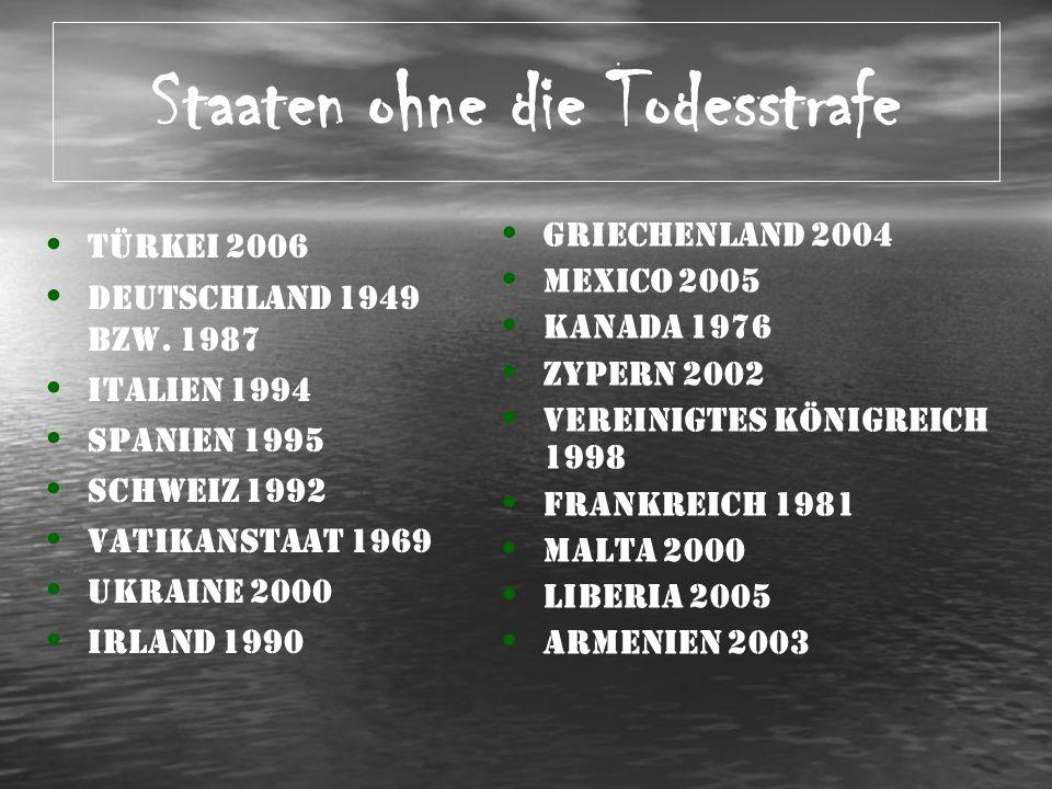 Staaten ohne die Todesstrafe Türkei 2006 Deutschland 1949 bzw. 1987 Italien 1994 Spanien 1995 Schweiz 1992 Vatikanstaat 1969 Ukraine 2000 Irland 1990