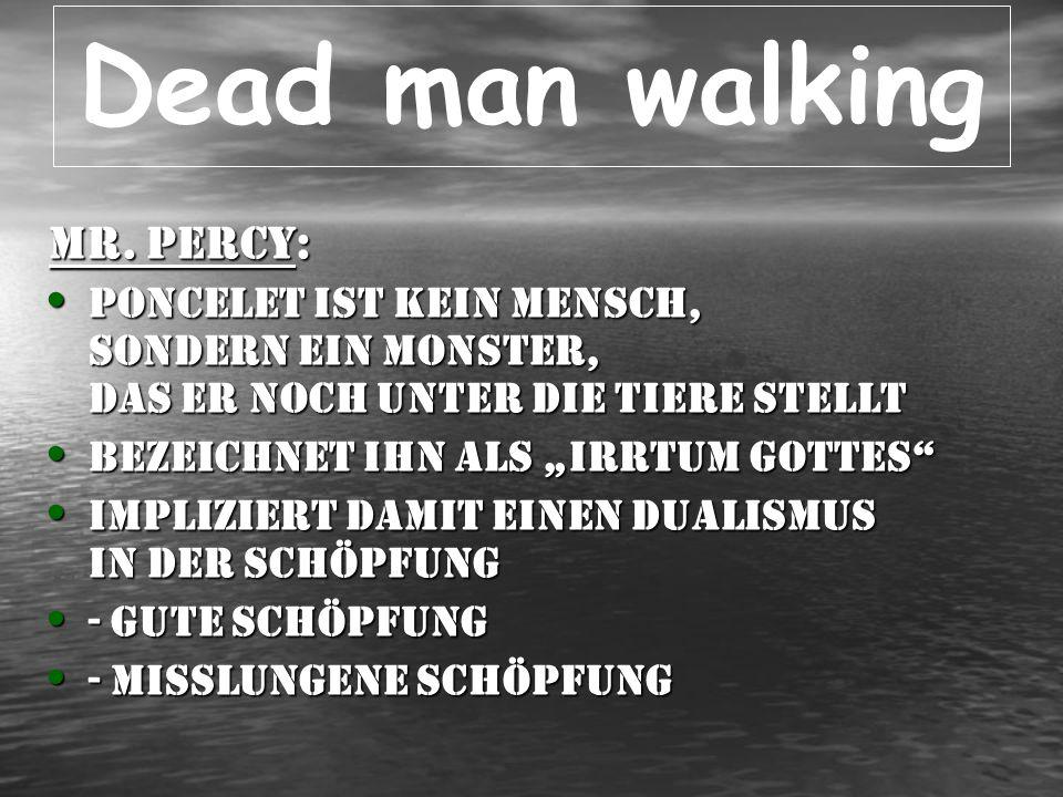 Dead man walking Mr.Percy: Poncelet muss getötet, d.h.