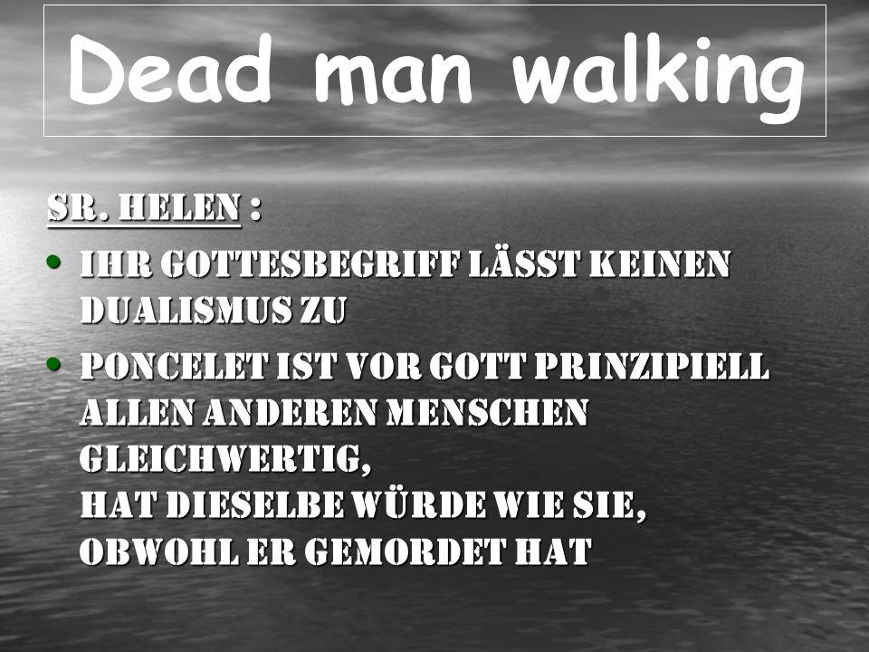 Dead man walking Sr.Helen: Kind Gottes: hat sich zwar massiv gegen Gott u.
