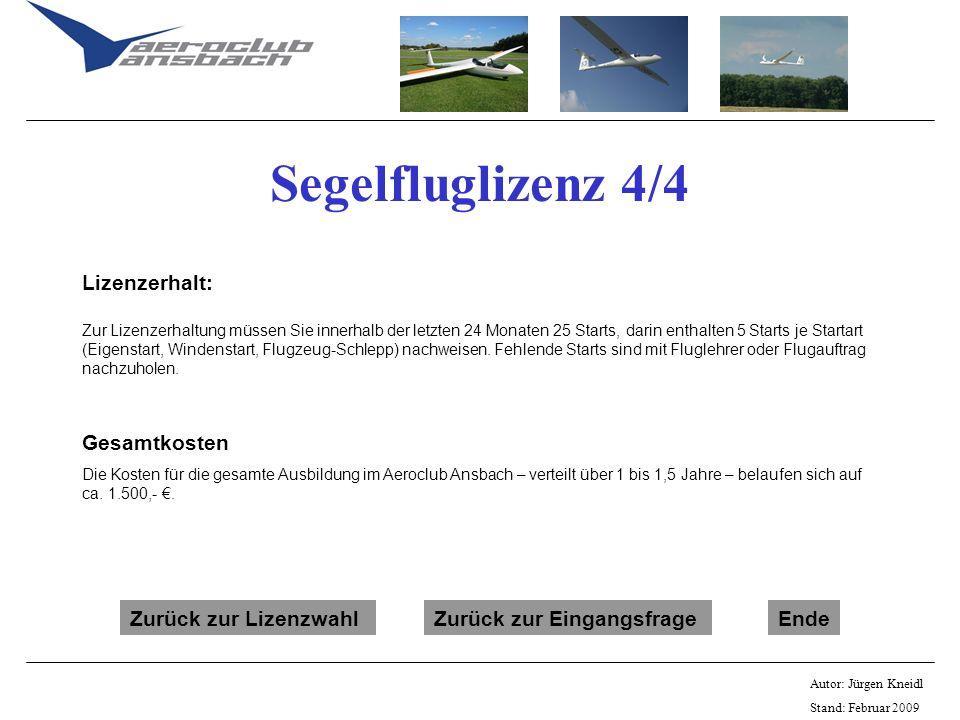 Autor: Jürgen Kneidl Stand: Februar 2009 Segelfluglizenz 4/4 Lizenzerhalt: Zur Lizenzerhaltung müssen Sie innerhalb der letzten 24 Monaten 25 Starts,
