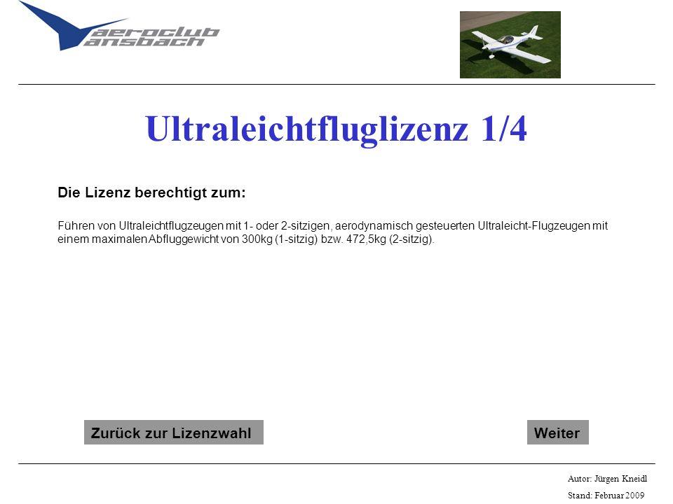 Autor: Jürgen Kneidl Stand: Februar 2009 Ultraleichtfluglizenz 1/4 Die Lizenz berechtigt zum: Führen von Ultraleichtflugzeugen mit 1- oder 2-sitzigen,