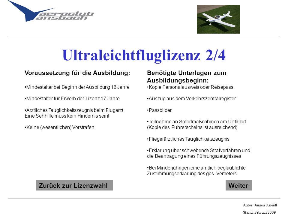 Autor: Jürgen Kneidl Stand: Februar 2009 Ultraleichtfluglizenz 2/4 Voraussetzung für die Ausbildung: Mindestalter bei Beginn der Ausbildung 16 Jahre M