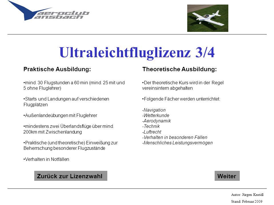 Autor: Jürgen Kneidl Stand: Februar 2009 Ultraleichtfluglizenz 3/4 Praktische Ausbildung: mind. 30 Flugstunden a 60 min (mind. 25 mit und 5 ohne Flugl