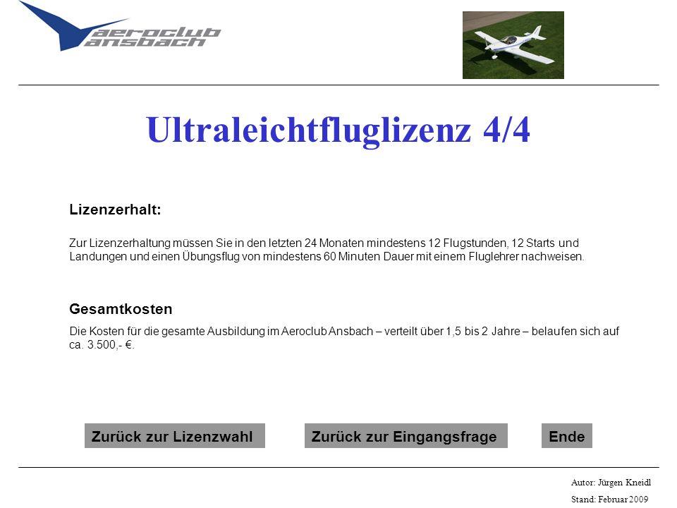 Autor: Jürgen Kneidl Stand: Februar 2009 Ultraleichtfluglizenz 4/4 Lizenzerhalt: Zur Lizenzerhaltung müssen Sie in den letzten 24 Monaten mindestens 1