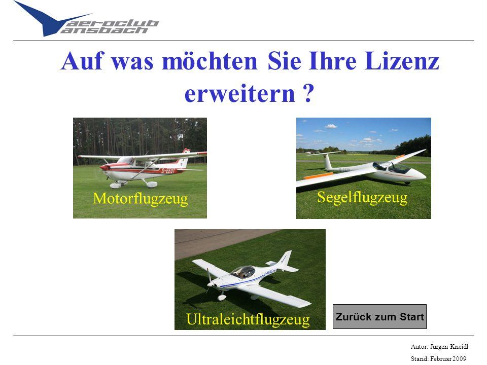 Autor: Jürgen Kneidl Stand: Februar 2009 Auf was möchten Sie Ihre Lizenz erweitern ? Zurück zum Start Motorflugzeug Segelflugzeug Ultraleichtflugzeug