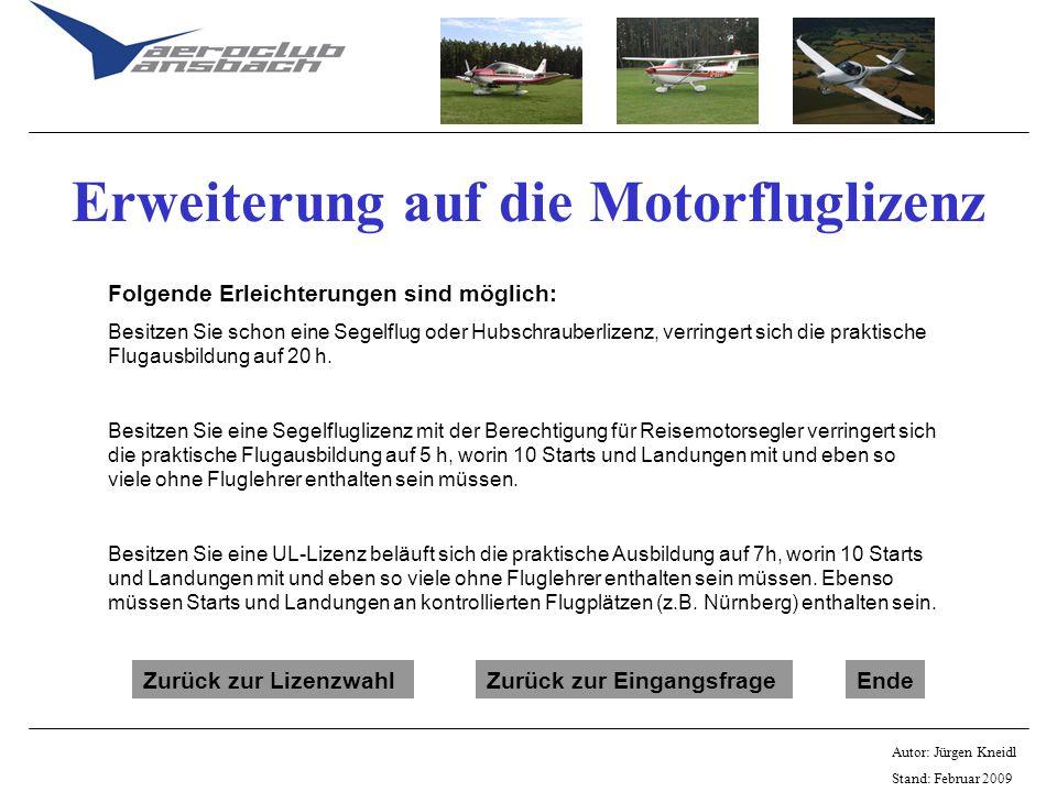 Autor: Jürgen Kneidl Stand: Februar 2009 Erweiterung auf die Motorfluglizenz Folgende Erleichterungen sind möglich: Besitzen Sie schon eine Segelflug