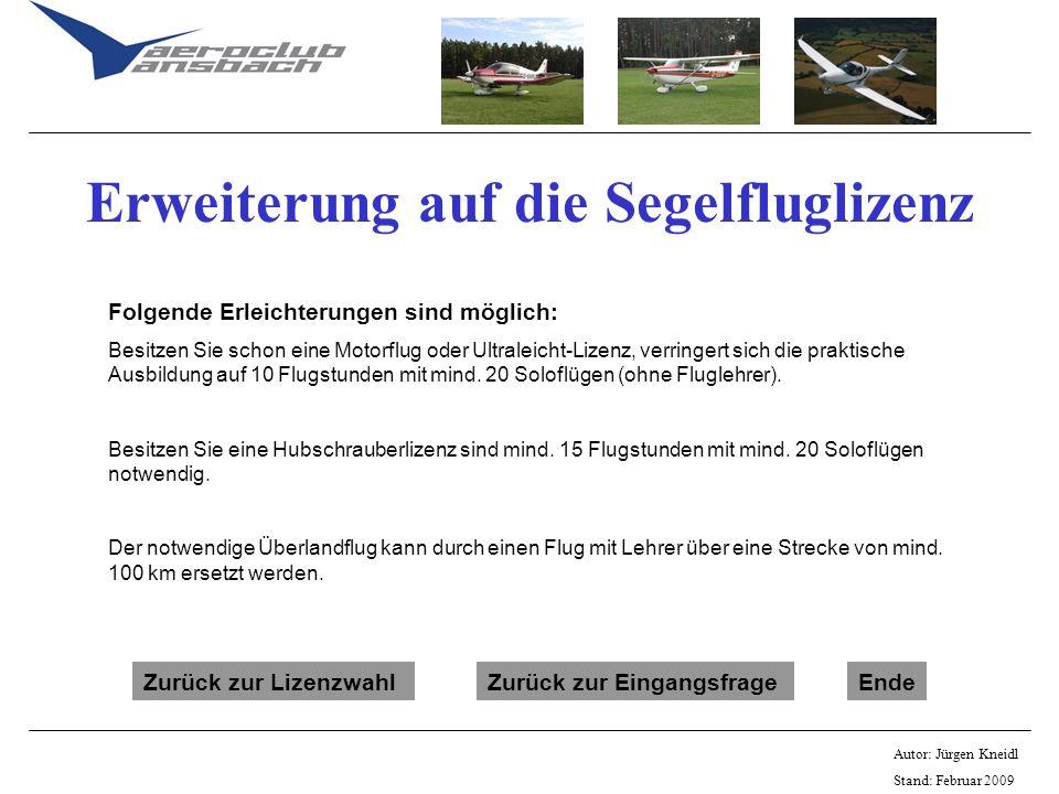 Autor: Jürgen Kneidl Stand: Februar 2009 Erweiterung auf die Segelfluglizenz Folgende Erleichterungen sind möglich: Besitzen Sie schon eine Motorflug