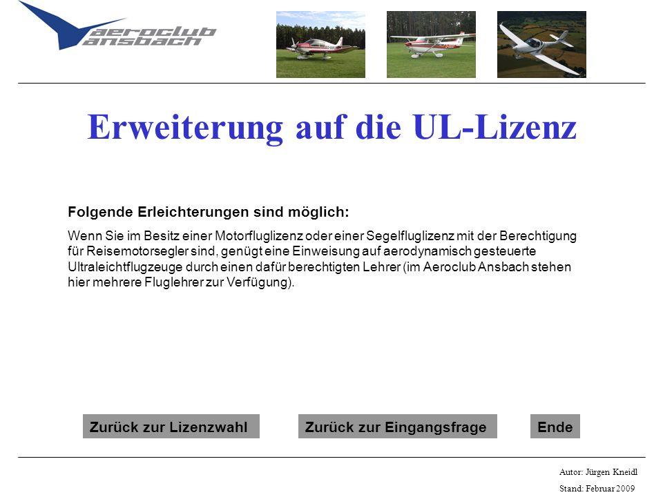 Autor: Jürgen Kneidl Stand: Februar 2009 Erweiterung auf die UL-Lizenz Folgende Erleichterungen sind möglich: Wenn Sie im Besitz einer Motorfluglizenz