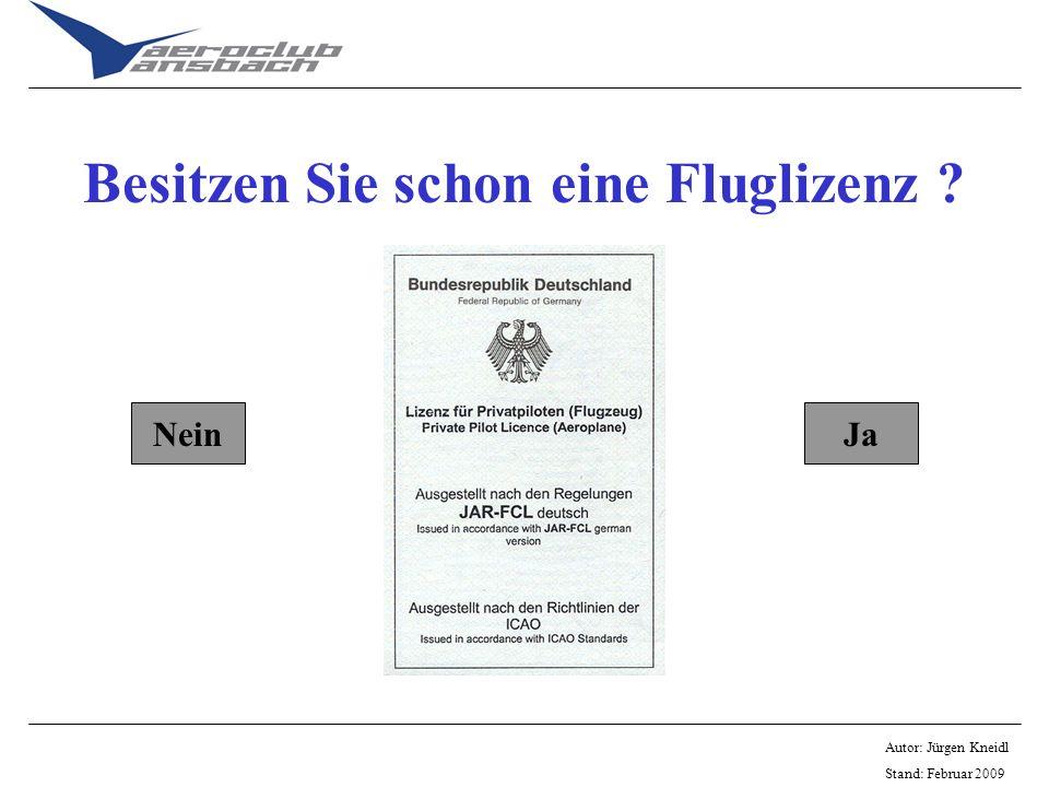 Autor: Jürgen Kneidl Stand: Februar 2009 Besitzen Sie schon eine Fluglizenz ? JaNein