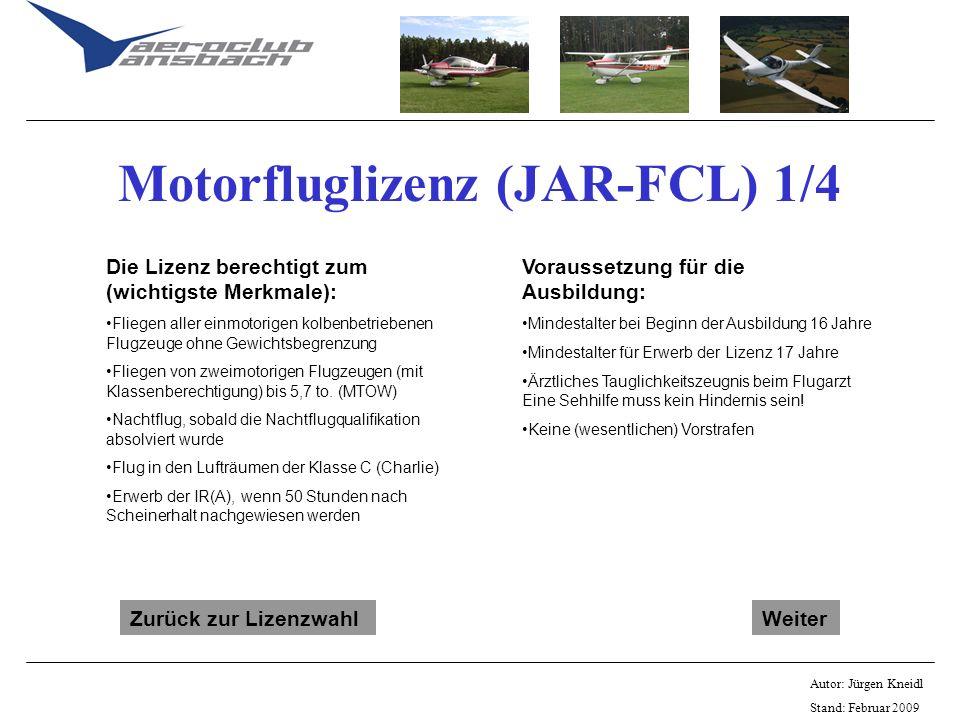 Autor: Jürgen Kneidl Stand: Februar 2009 Motorfluglizenz (JAR-FCL) 1/4 Die Lizenz berechtigt zum (wichtigste Merkmale): Fliegen aller einmotorigen kol