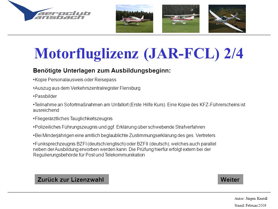 Autor: Jürgen Kneidl Stand: Februar 2009 Motorfluglizenz (JAR-FCL) 3/4 Praktische Ausbildung mind.