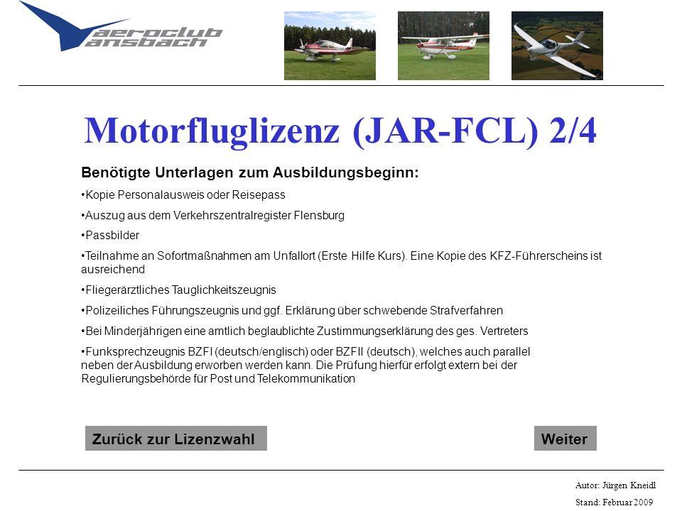Autor: Jürgen Kneidl Stand: Februar 2009 Motorfluglizenz (JAR-FCL) 2/4 Benötigte Unterlagen zum Ausbildungsbeginn: Kopie Personalausweis oder Reisepas