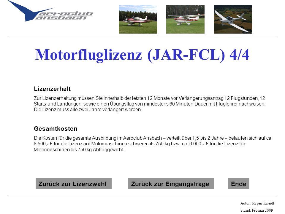 Autor: Jürgen Kneidl Stand: Februar 2009 Motorfluglizenz (JAR-FCL) 4/4 Lizenzerhalt Zur Lizenzerhaltung müssen Sie innerhalb der letzten 12 Monate vor