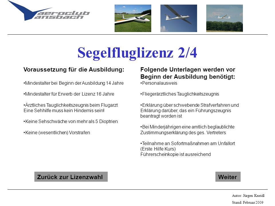 Autor: Jürgen Kneidl Stand: Februar 2009 Segelfluglizenz 2/4 Voraussetzung für die Ausbildung: Mindestalter bei Beginn der Ausbildung 14 Jahre Mindest