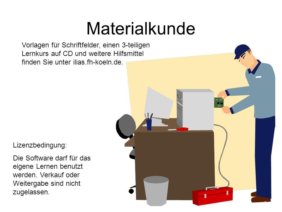 Materialkunde Vorlagen für Schriftfelder, einen 3-teiligen Lernkurs auf CD und weitere Hilfsmittel finden Sie unter ilias.fh-koeln.de. Lizenzbedingung