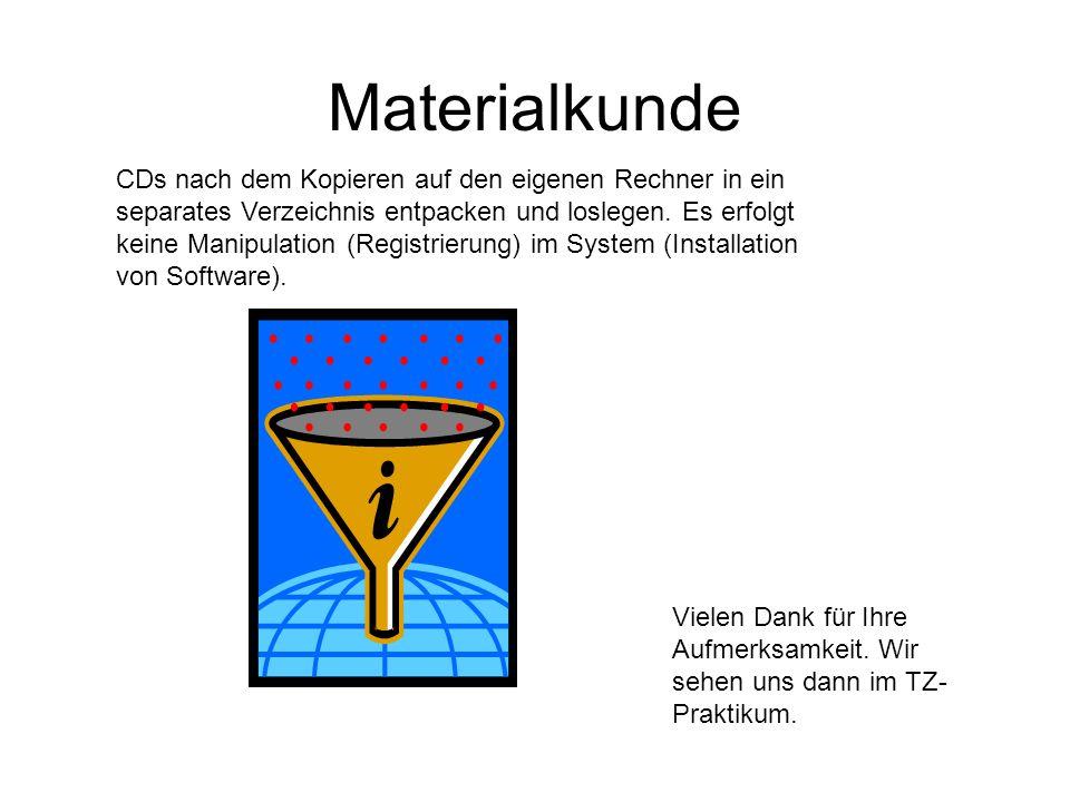 Materialkunde Vielen Dank für Ihre Aufmerksamkeit. Wir sehen uns dann im TZ- Praktikum. CDs nach dem Kopieren auf den eigenen Rechner in ein separates