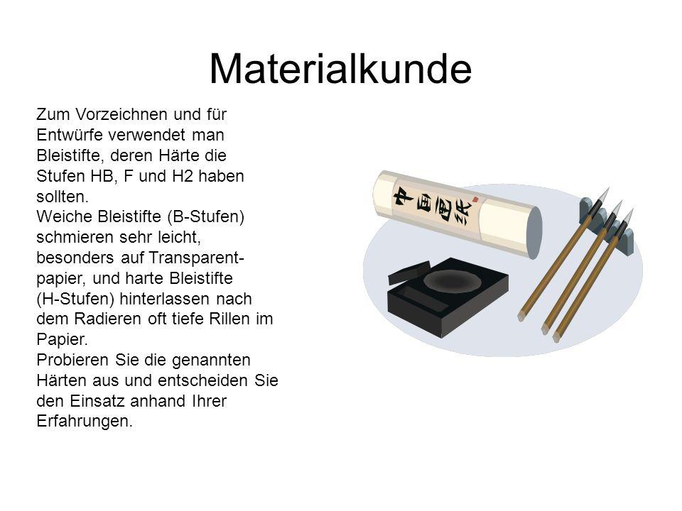 Materialkunde Zum Vorzeichnen und für Entwürfe verwendet man Bleistifte, deren Härte die Stufen HB, F und H2 haben sollten. Weiche Bleistifte (B-Stufe