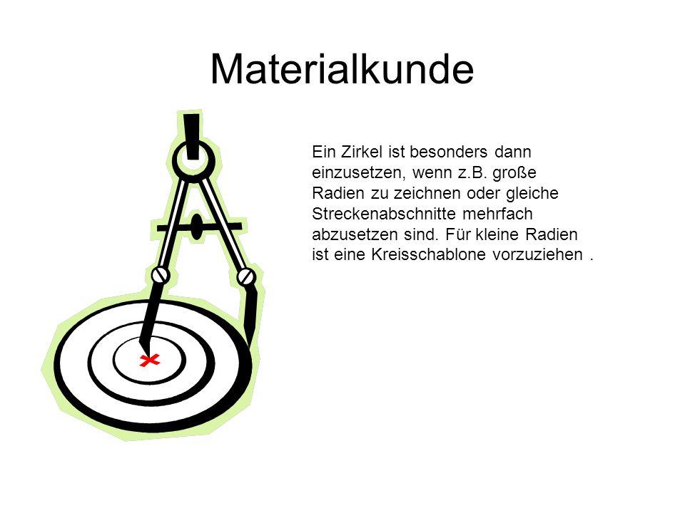 Materialkunde Ein Zirkel ist besonders dann einzusetzen, wenn z.B. große Radien zu zeichnen oder gleiche Streckenabschnitte mehrfach abzusetzen sind.