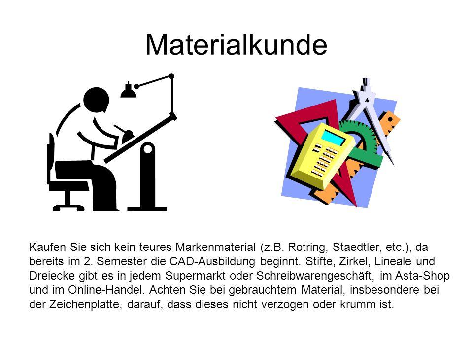 Materialkunde Kaufen Sie sich kein teures Markenmaterial (z.B. Rotring, Staedtler, etc.), da bereits im 2. Semester die CAD-Ausbildung beginnt. Stifte