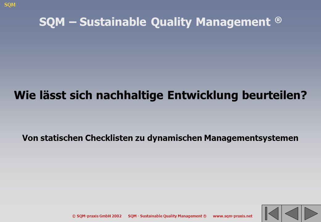 SQM © SQM-praxis GmbH 2002 SQM - Sustainable Quality Management ® www.sqm-praxis.net SQM – Sustainable Quality Management ® Wie lässt sich nachhaltige