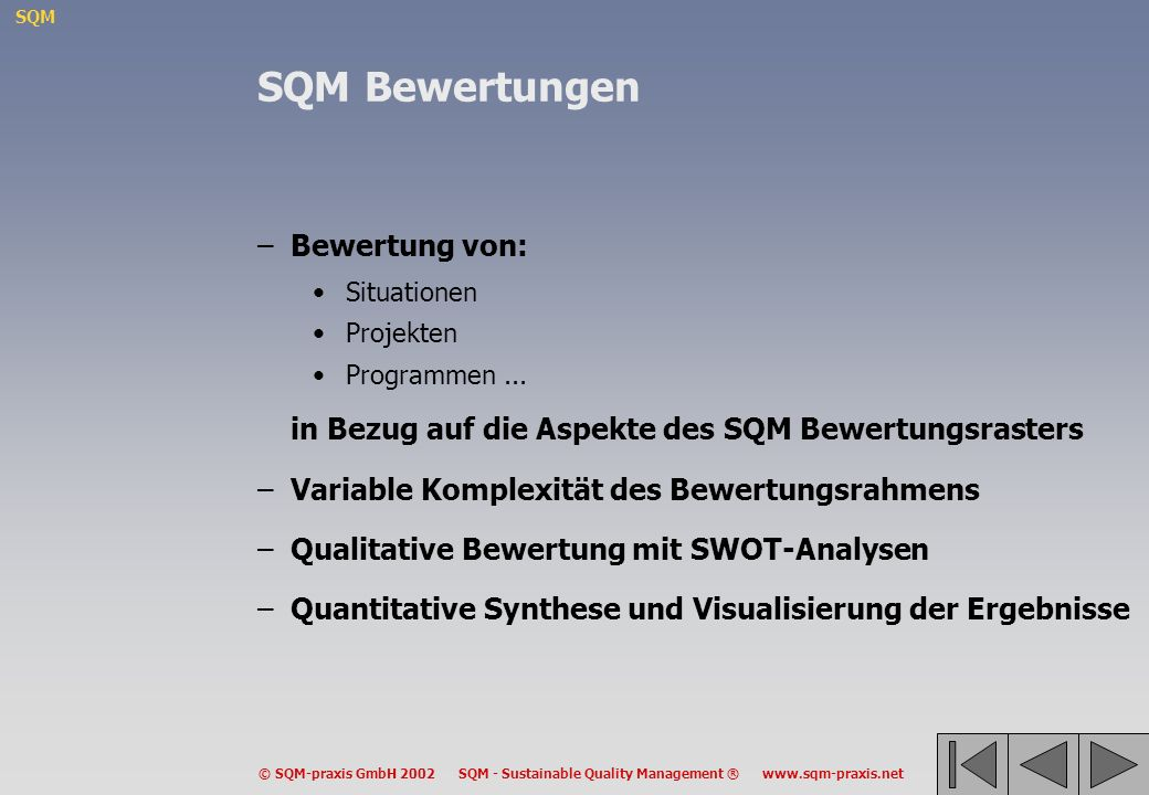 SQM © SQM-praxis GmbH 2002 SQM - Sustainable Quality Management ® www.sqm-praxis.net SQM Bewertungen –Bewertung von: Situationen Projekten Programmen.