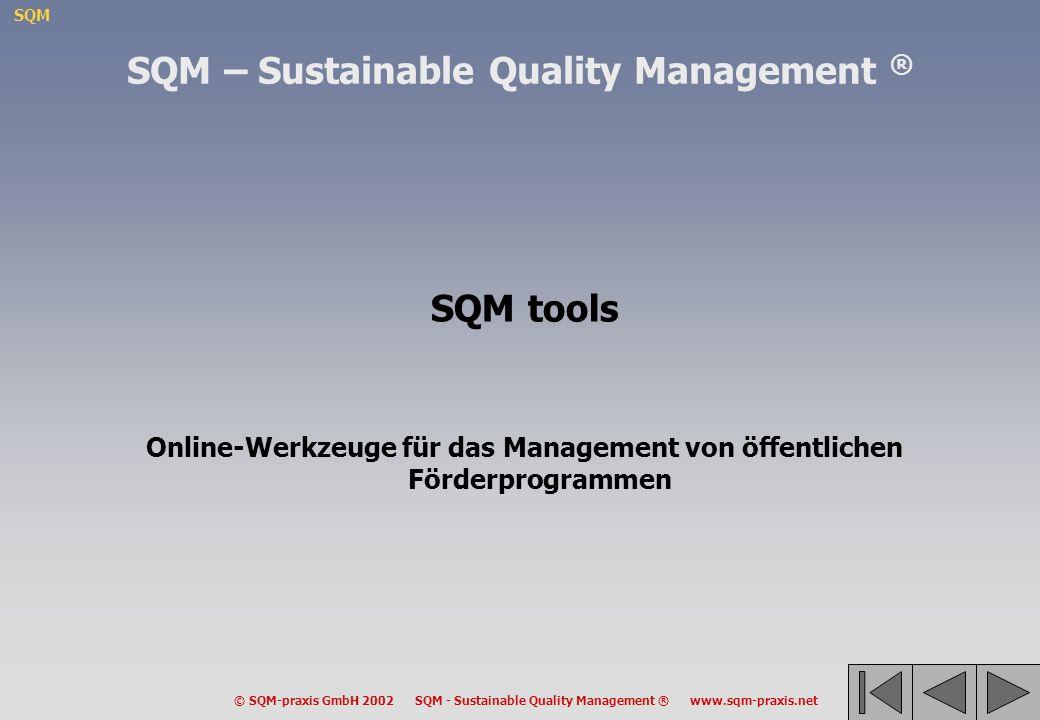 SQM © SQM-praxis GmbH 2002 SQM - Sustainable Quality Management ® www.sqm-praxis.net SQM tools Online-Werkzeuge für das Management von öffentlichen Fö