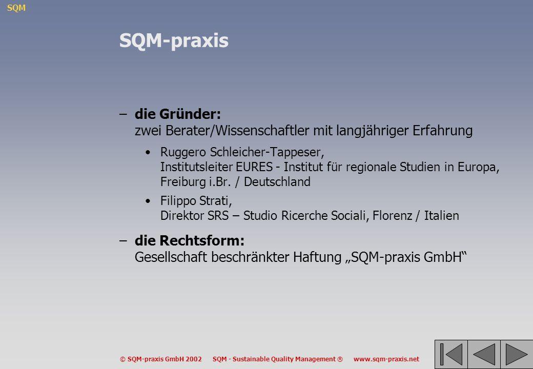 SQM © SQM-praxis GmbH 2002 SQM - Sustainable Quality Management ® www.sqm-praxis.net SQM-praxis –die Gründer: zwei Berater/Wissenschaftler mit langjäh