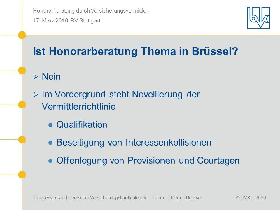 Bundesverband Deutscher Versicherungskaufleute e.V. Bonn – Berlin – Brüssel© BVK – 2010 Honorarberatung durch Versicherungsvermittler 17. März 2010, B