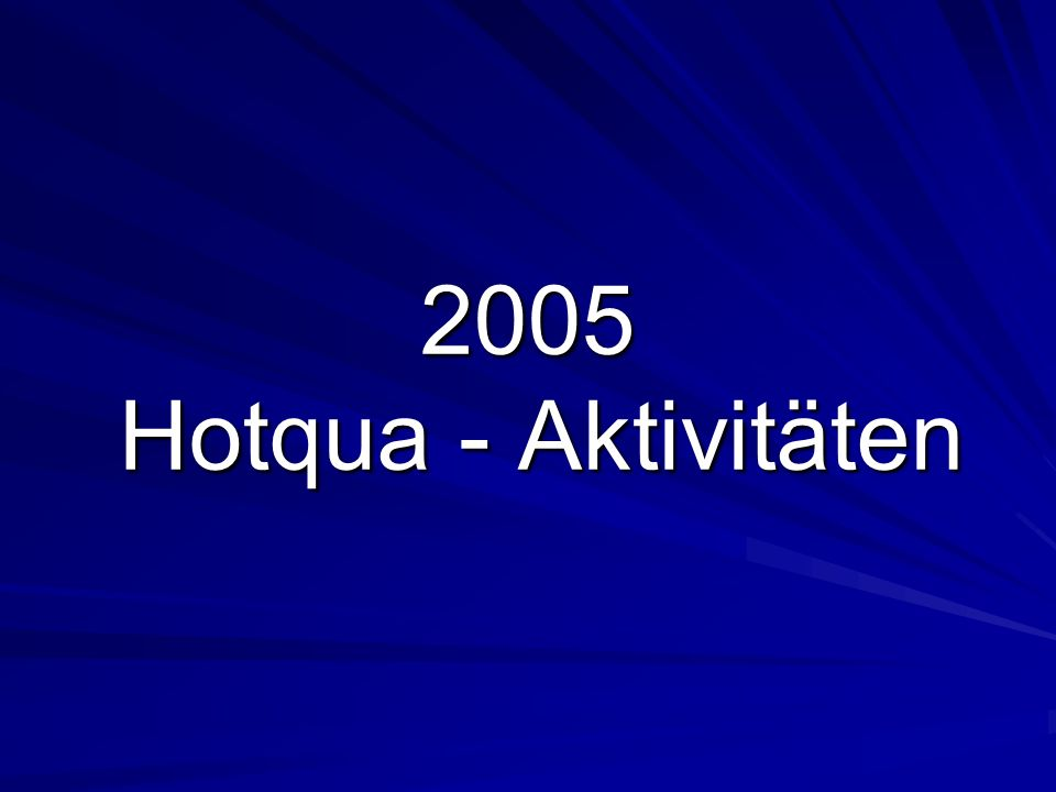 2005 Hotqua - Aktivitäten