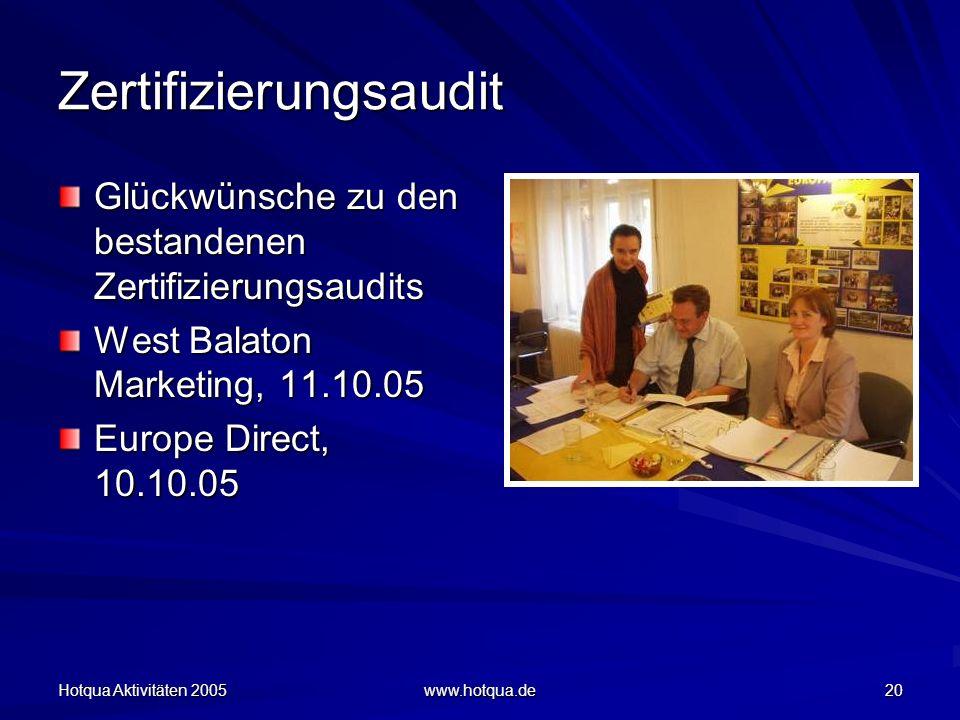 Hotqua Aktivitäten 2005 www.hotqua.de 20 Zertifizierungsaudit Glückwünsche zu den bestandenen Zertifizierungsaudits West Balaton Marketing, 11.10.05 Europe Direct, 10.10.05