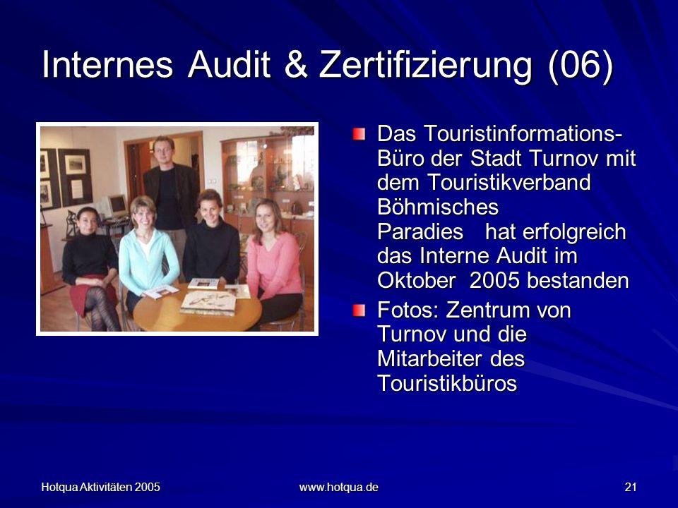 Hotqua Aktivitäten 2005 www.hotqua.de 21 Internes Audit & Zertifizierung (06) Das Touristinformations- Büro der Stadt Turnov mit dem Touristikverband Böhmisches Paradies hat erfolgreich das Interne Audit im Oktober 2005 bestanden Fotos: Zentrum von Turnov und die Mitarbeiter des Touristikbüros