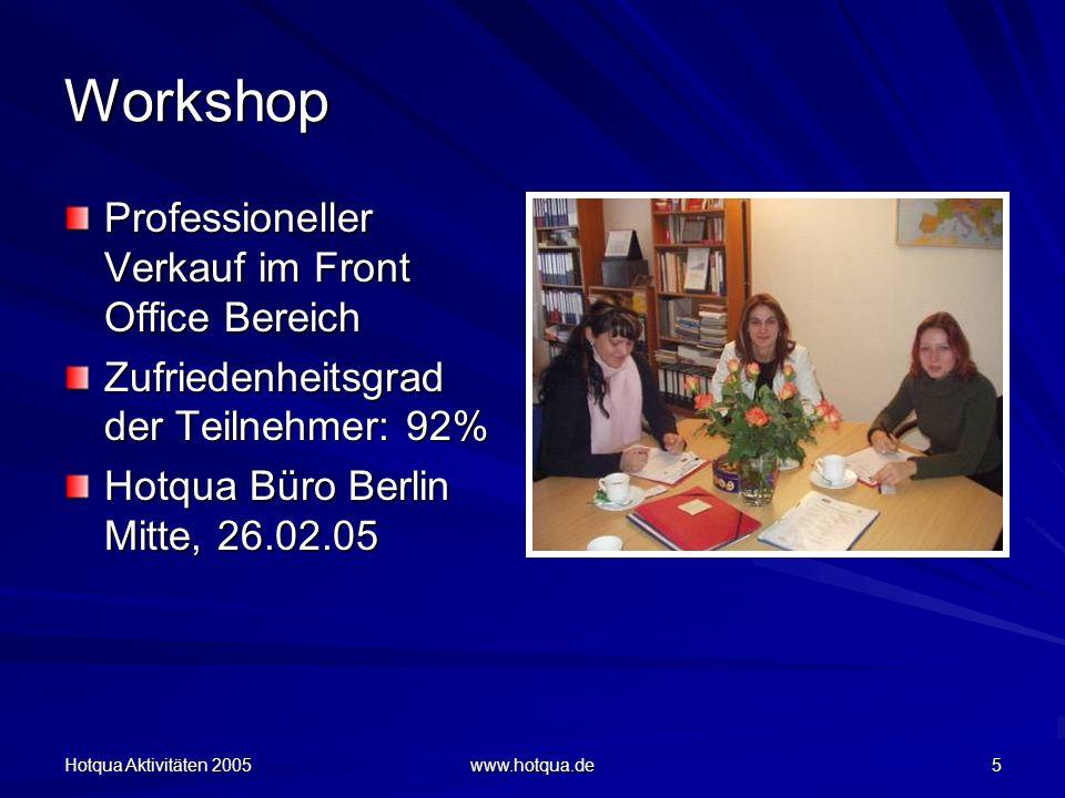 Hotqua Aktivitäten 2005 www.hotqua.de 5 Workshop Professioneller Verkauf im Front Office Bereich Zufriedenheitsgrad der Teilnehmer: 92% Hotqua Büro Berlin Mitte, 26.02.05