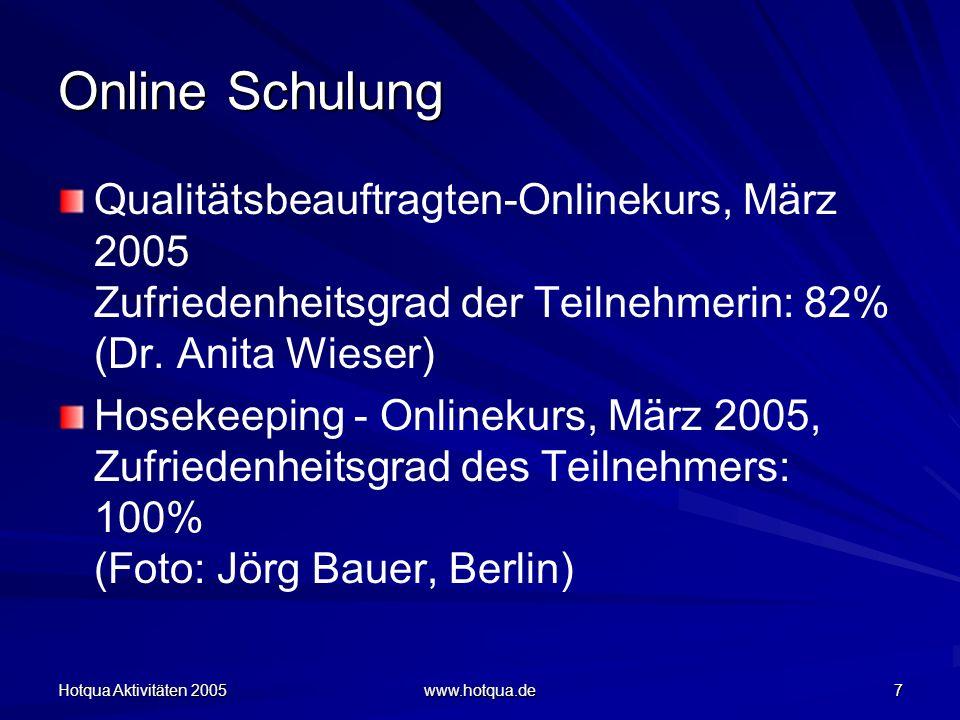 Hotqua Aktivitäten 2005 www.hotqua.de 7 Online Schulung Qualitätsbeauftragten-Onlinekurs, März 2005 Zufriedenheitsgrad der Teilnehmerin: 82% (Dr.